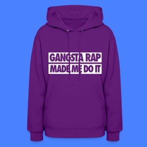 Gangsta Rap Made Me Do It Hoodies - Women's Hoodie