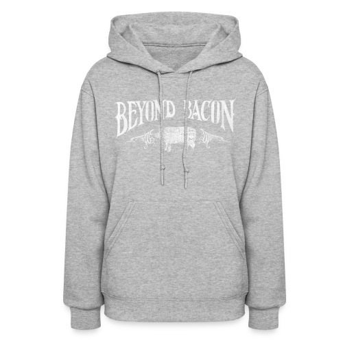 Beyond Bacon Women's Shirt - Women's Hoodie