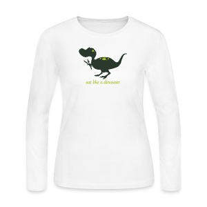 Eat Like a Dinosaur - Women's Tee - Women's Long Sleeve Jersey T-Shirt