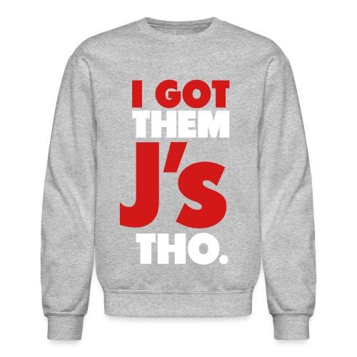 I Got Them J's Tho. - Crewneck Sweatshirt