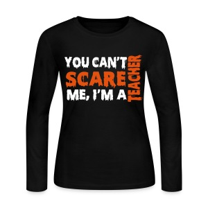 You can't scare me I'm a teacher-black long sleeved - Women's Long Sleeve Jersey T-Shirt
