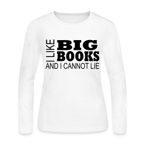 I Like Big Books and I Cannot Lie -long sleeved - Women's Long Sleeve Jersey T-Shirt