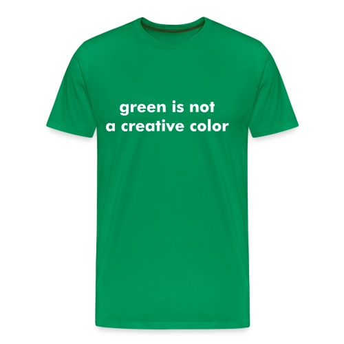 Green is not a creative color. - Men's Premium T-Shirt