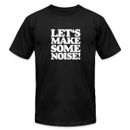T-Shirts ~ Men's T-Shirt by American Apparel ~ Let's make some noise DJ T-Shirt (Black/Whire)