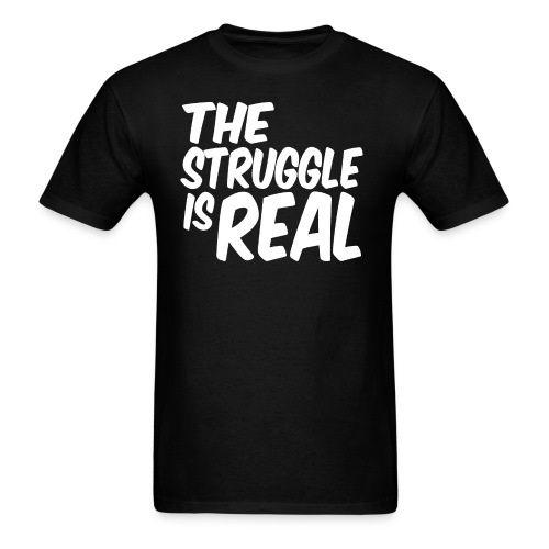 The Struggle Is Real Shirt  - Men's T-Shirt