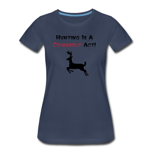 Hunting Is a Cowardly Act - Women's Premium T-Shirt