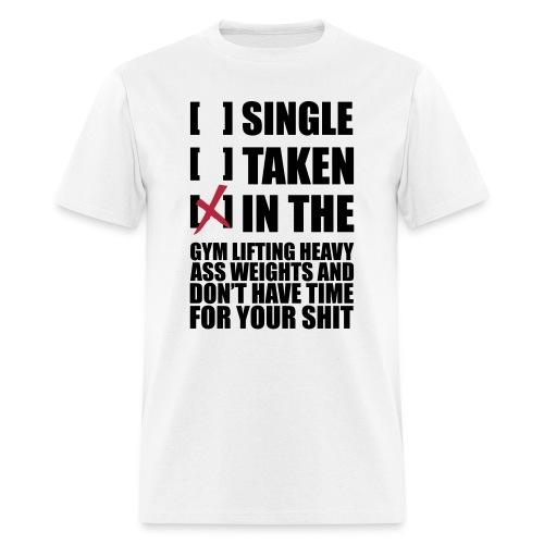 SINGLE, TAKEN, IN THE GYM - Men's T-Shirt