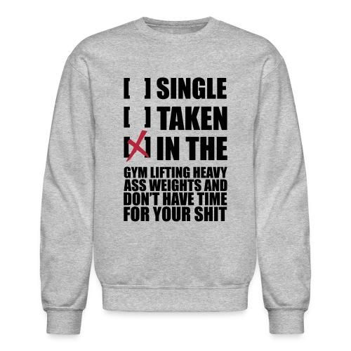 SINGLE, TAKEN, IN THE GYM - Crewneck Sweatshirt