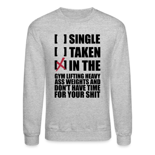 SINGLE, TAKEN, IN THE GYM - Crewneck Sweatshirt