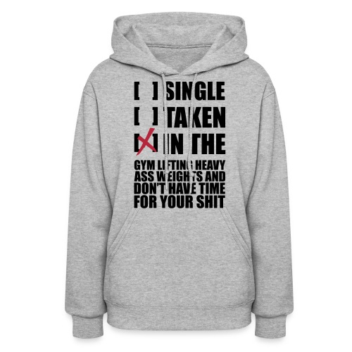 SINGLE, TAKEN, IN THE GYM - Women's Hoodie