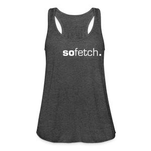 sofetch. - Women's Flowy Tank Top by Bella