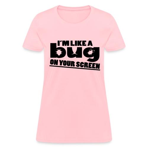 I'm Like A Bug - Women's T-Shirt