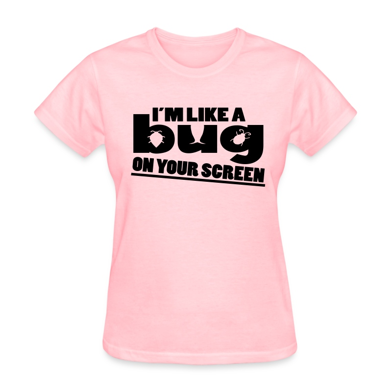 I'm Like A Bug - Women's T-Shirt