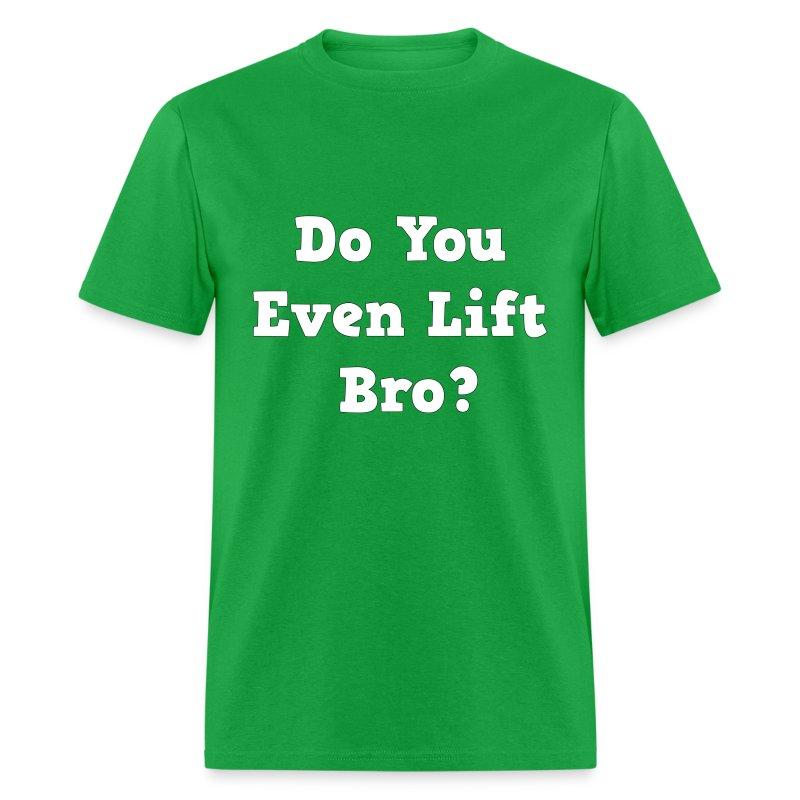 Do You Even Lift Bro? - Men's T-Shirt