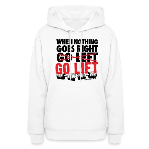 When Nothing Goes Right Go Lift | Womens - Women's Hoodie