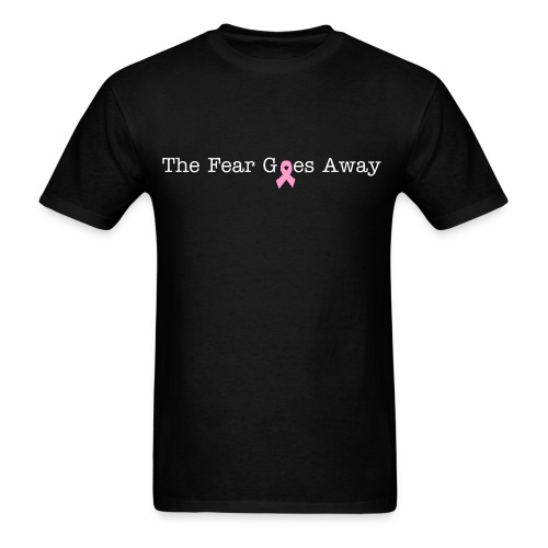 The Fear Goes Away - $5 per shirt will be donated to Breast Cancer Awareness - Men's T-Shirt