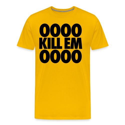 Ooo Kill em Shirt  - Men's Premium T-Shirt