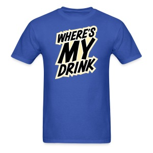 Where's My Drink - Men's T-Shirt