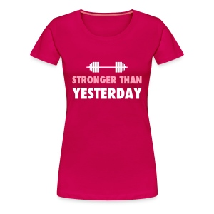 stronger than yesterday Women's T-Shirts - Women's Premium T-Shirt