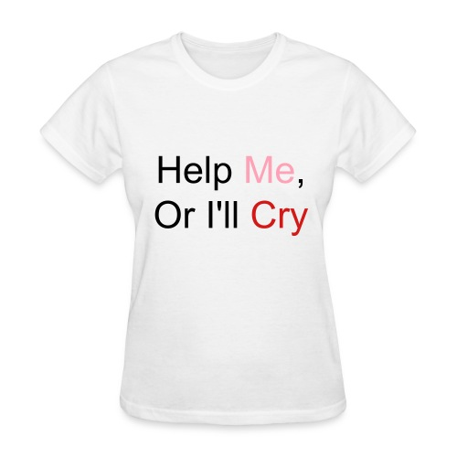 help me, or i'll cry - Women's T-Shirt