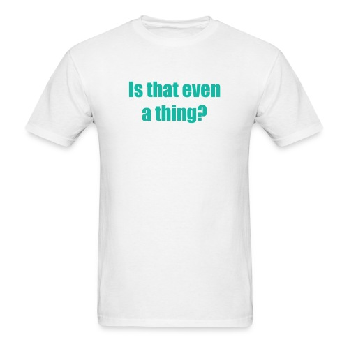 Is that even a thing? (Men) - Men's T-Shirt