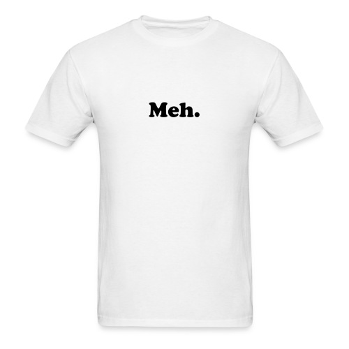 Our Meh. T-Shirt - Men's T-Shirt
