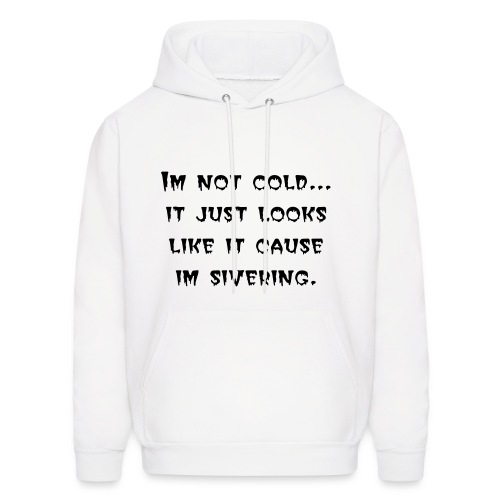 Im not cold Sweater - Men's Hoodie