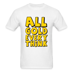 all gold every think_t-shirt - Men's T-Shirt
