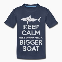 Keep Calm Were Gonna Need A Bigger Boat