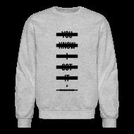 Long Sleeve Shirts ~ Men's Crewneck Sweatshirt ~ You Know I Got It -  - Crewneck