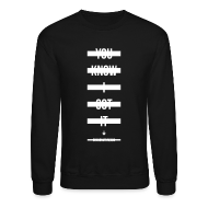 Long Sleeve Shirts ~ Men's Crewneck Sweatshirt ~ You Know I Got It -  - Crewneck