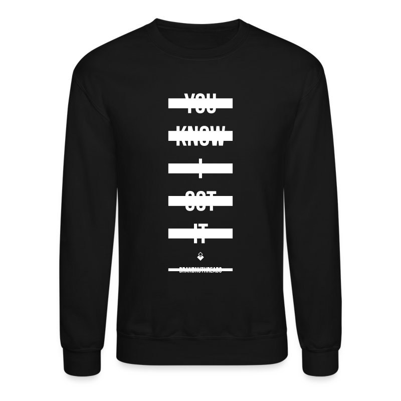 You Know I Got It -  - Crewneck - Crewneck Sweatshirt