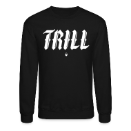 Long Sleeve Shirts ~ Crewneck Sweatshirt ~ TRILL - Crewneck