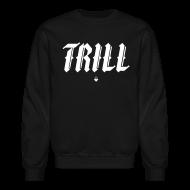 Long Sleeve Shirts ~ Men's Crewneck Sweatshirt ~ TRILL - Crewneck