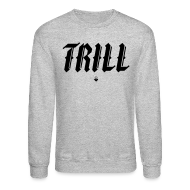 Long Sleeve Shirts ~ Men's Crewneck Sweatshirt ~ TRILL - Crewneck