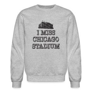 I Miss Chicago Stadium - Crewneck Sweatshirt