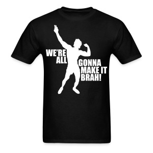 Zyzz T-Shirt We're All Gonna Make It Brah - Men's T-Shirt