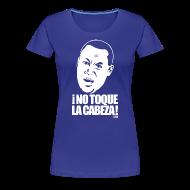 T-Shirts ~ Women's Premium T-Shirt ~ ¡No Toque La Cabeza! woman's shirt