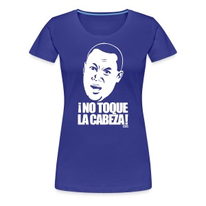 ¡No Toque La Cabeza! woman's shirt - Women's Premium T-Shirt