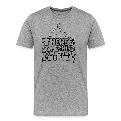 There's Something On The Hill, Bigfoot shirt - Men's Premium T-Shirt