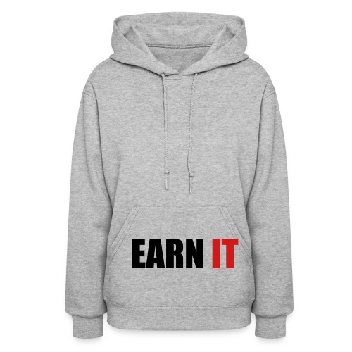 Women's Earn it hooded sweat shirt - Women's Hoodie