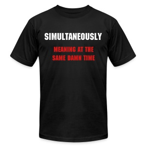 Simultaneously, Meaning At The Same Damn Time - Men's T-Shirt by American Apparel
