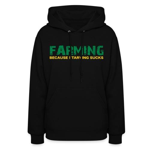 Farming Because Starving Sucks Womens Hoodie - Women's Hoodie