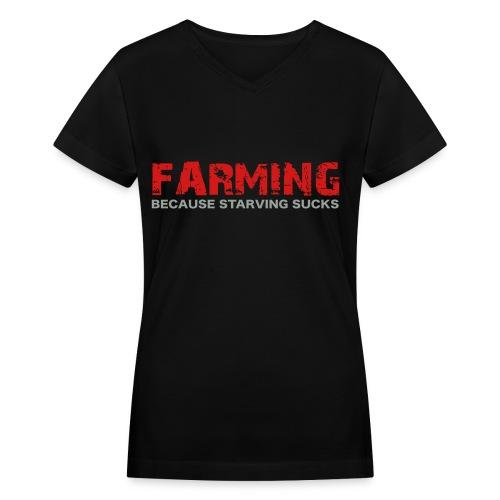 Farming Because Starving Sucks Womens T-Shirt - Women's V-Neck T-Shirt