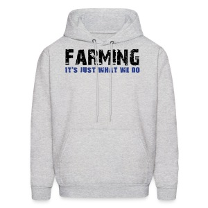 Farming Its Just What We Do Men's Hoodie - Men's Hoodie