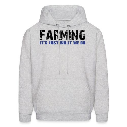 Farming Its Just What We Do Men's Hoodie - Men's Hoodie