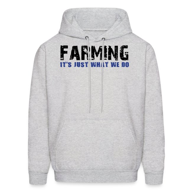 Farming Its Just What We Do Men's Hoodie