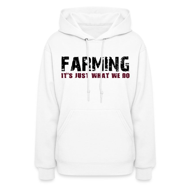 Farming Its Just What We Do Women's Hoodie