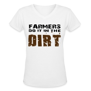 Farmers Do It In The Dirt - Women's T- Shirt - Women's V-Neck T-Shirt
