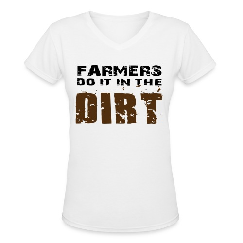 Farmers Do It In The Dirt - Women's T- Shirt - Women's V-Neck T-Shirt